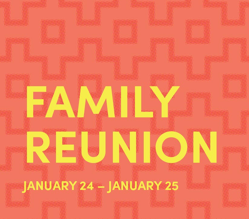 Family Reunion: Jan 24 - 25
