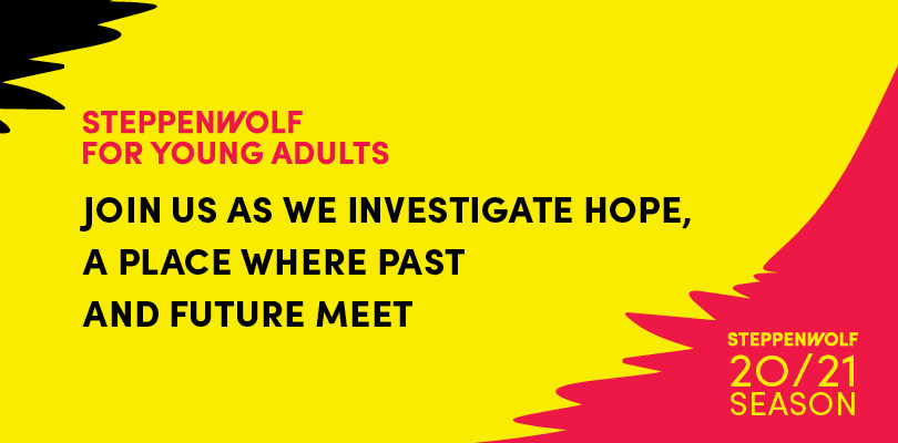 Steppenwolf for Young Adults 20/21: Join us as we investigate hope, a place where past and future meet