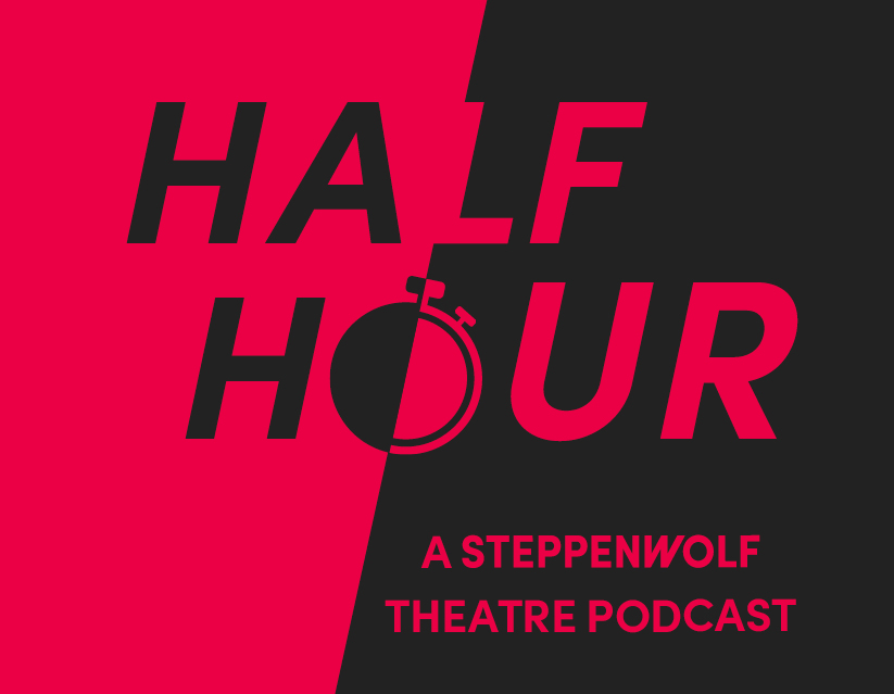 Half Hour: A Steppenwolf Theatre Podcast
