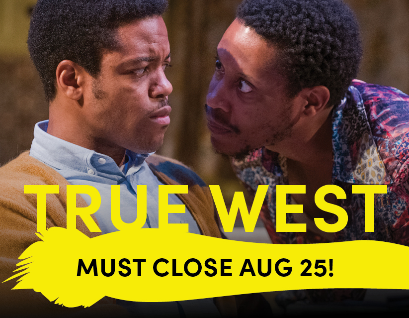 True West: Must close August 25!